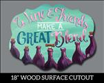 Wine and Friends Make a Great Blend! Wood Cutout!