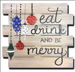 Eat Drink and be Merry! on a Wood Pallet