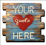 PERSONALIZE! Your Quote Here! TEENS AND UP