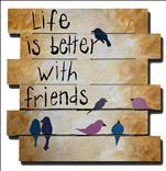 Life is Better with Friends Pallet***Teen & Adult