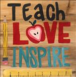 "Customizable ""Teach Love Inspire"" Real Wood Board"""