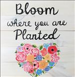 Bloom Where You Are-Real Wood Board 2hr $45