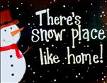 Snowplace Like Home